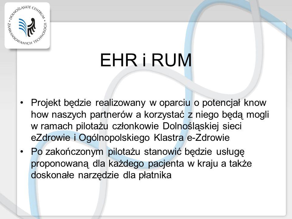 EHR i RUM Projekt będzie realizowany w oparciu o potencjał know how naszych partnerów a korzystać z niego będą mogli w ramach pilotażu członkowie Doln