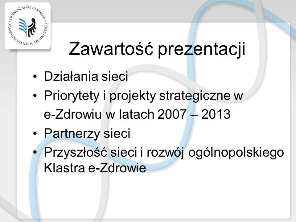 Zawartość prezentacji Działania sieci Priorytety i projekty strategiczne w e-Zdrowiu w latach 2007 – 2013 Partnerzy sieci Przyszłość sieci i rozwój og