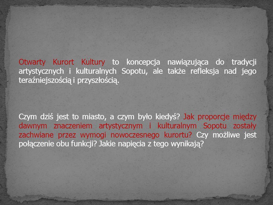 Otwarty Kurort Kultury to koncepcja nawiązująca do tradycji artystycznych i kulturalnych Sopotu, ale także refleksja nad jego teraźniejszością i przys