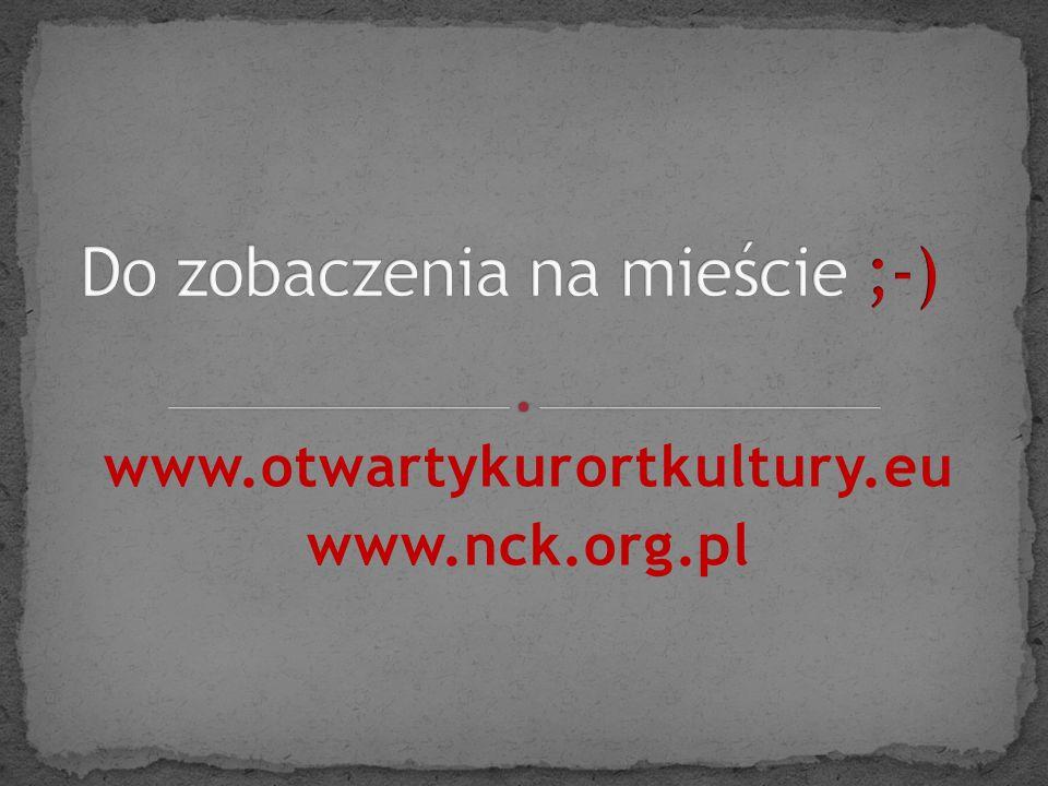 www.otwartykurortkultury.eu www.nck.org.pl