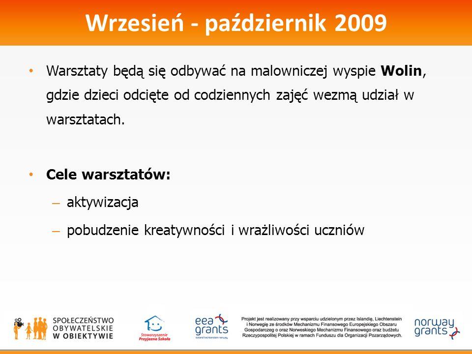 Wrzesień - październik 2009 Warsztaty będą się odbywać na malowniczej wyspie Wolin, gdzie dzieci odcięte od codziennych zajęć wezmą udział w warsztatach.