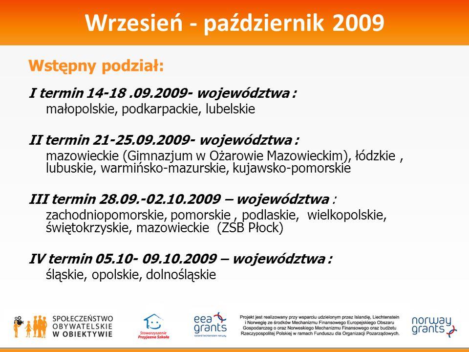 Wrzesień - październik 2009 Wstępny podział: I termin 14-18.09.2009- województwa : małopolskie, podkarpackie, lubelskie II termin 21-25.09.2009- wojew