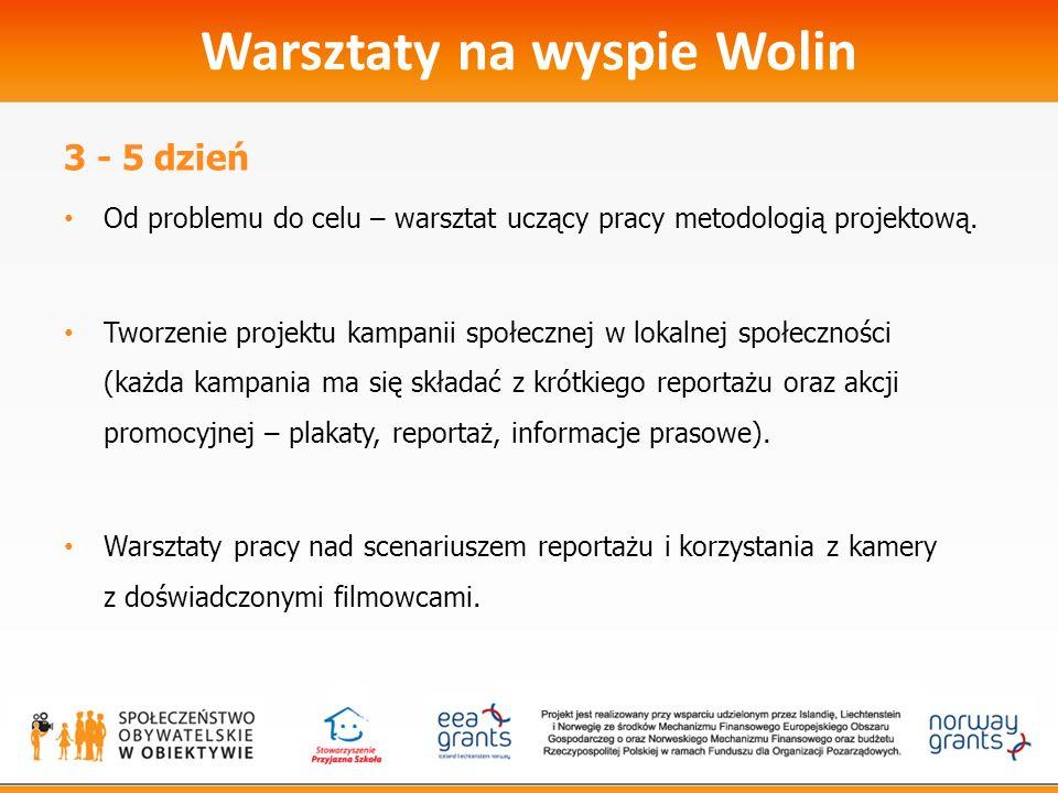 Warsztaty na wyspie Wolin 3 - 5 dzień Od problemu do celu – warsztat uczący pracy metodologią projektową. Tworzenie projektu kampanii społecznej w lok