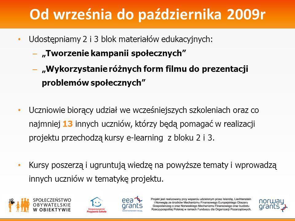 Od września do października 2009r Udostępniamy 2 i 3 blok materiałów edukacyjnych: – Tworzenie kampanii społecznych – Wykorzystanie różnych form filmu