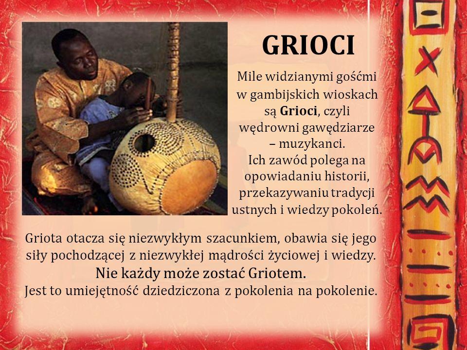 GRIOCI Mile widzianymi gośćmi w gambijskich wioskach są Grioci, czyli wędrowni gawędziarze – muzykanci. Ich zawód polega na opowiadaniu historii, prze