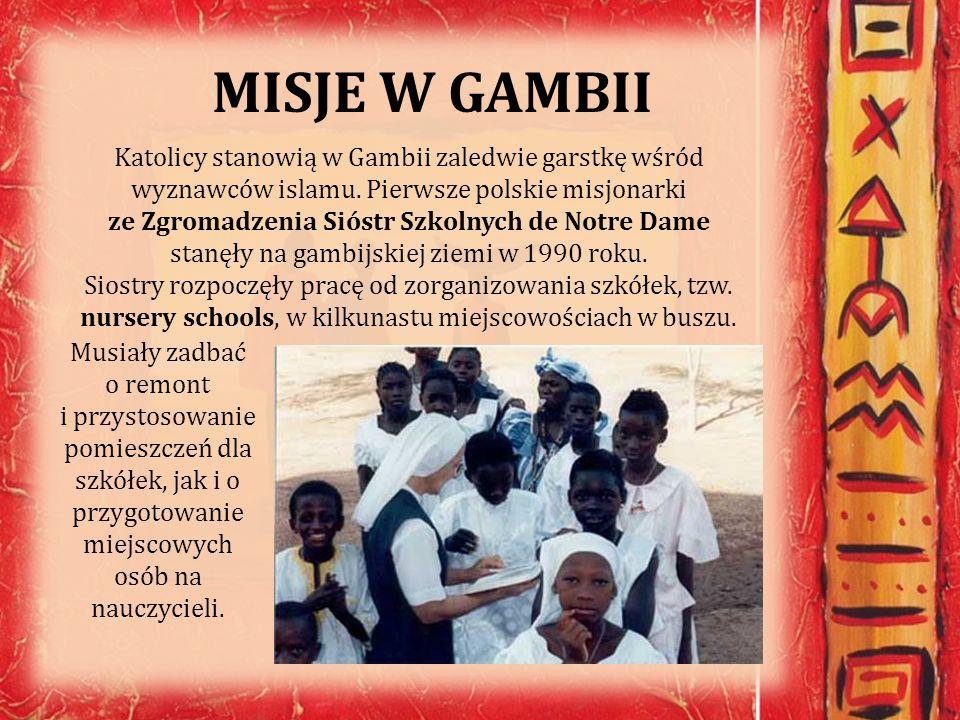 MISJE W GAMBII Katolicy stanowią w Gambii zaledwie garstkę wśród wyznawców islamu. Pierwsze polskie misjonarki ze Zgromadzenia Sióstr Szkolnych de Not