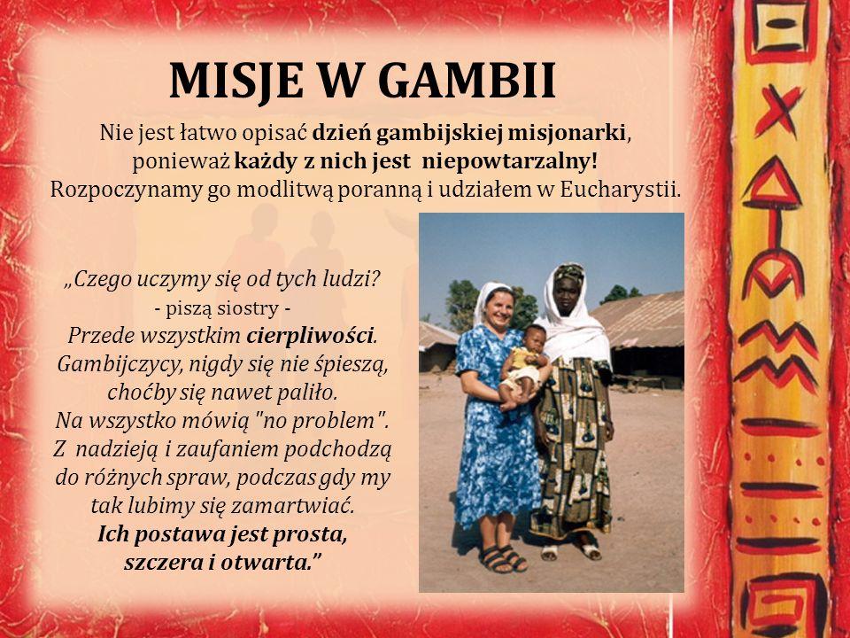 MISJE W GAMBII Nie jest łatwo opisać dzień gambijskiej misjonarki, ponieważ każdy z nich jest niepowtarzalny! Rozpoczynamy go modlitwą poranną i udzia
