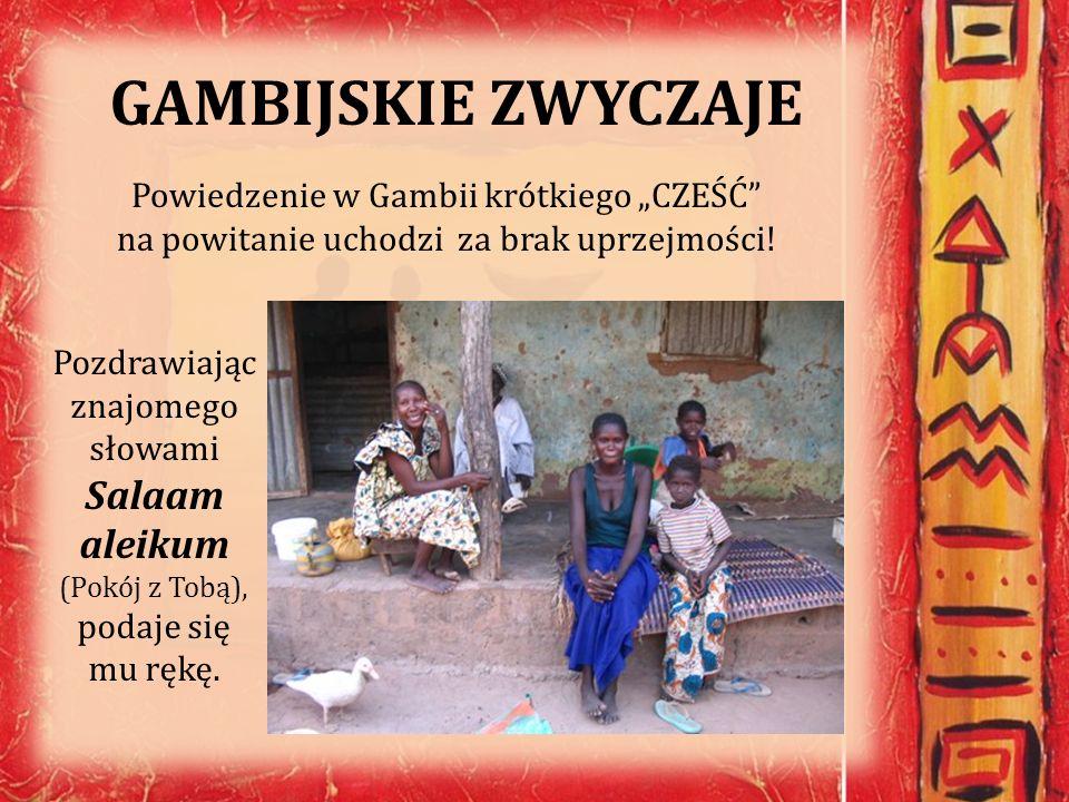 GAMBIJSKIE ZWYCZAJE Powiedzenie w Gambii krótkiego CZEŚĆ na powitanie uchodzi za brak uprzejmości! Pozdrawiając znajomego słowami Salaam aleikum (Pokó