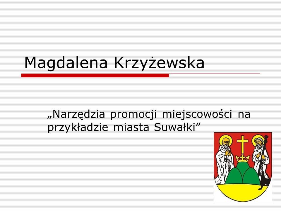 Magdalena Krzyżewska Narzędzia promocji miejscowości na przykładzie miasta Suwałki