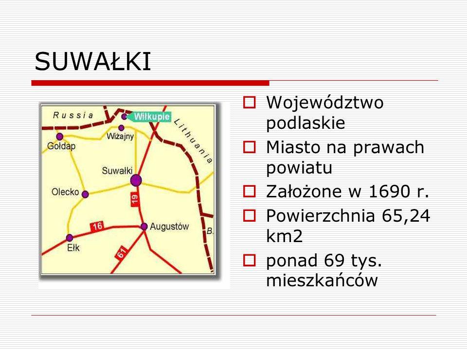 SUWAŁKI Województwo podlaskie Miasto na prawach powiatu Założone w 1690 r. Powierzchnia 65,24 km2 ponad 69 tys. mieszkańców
