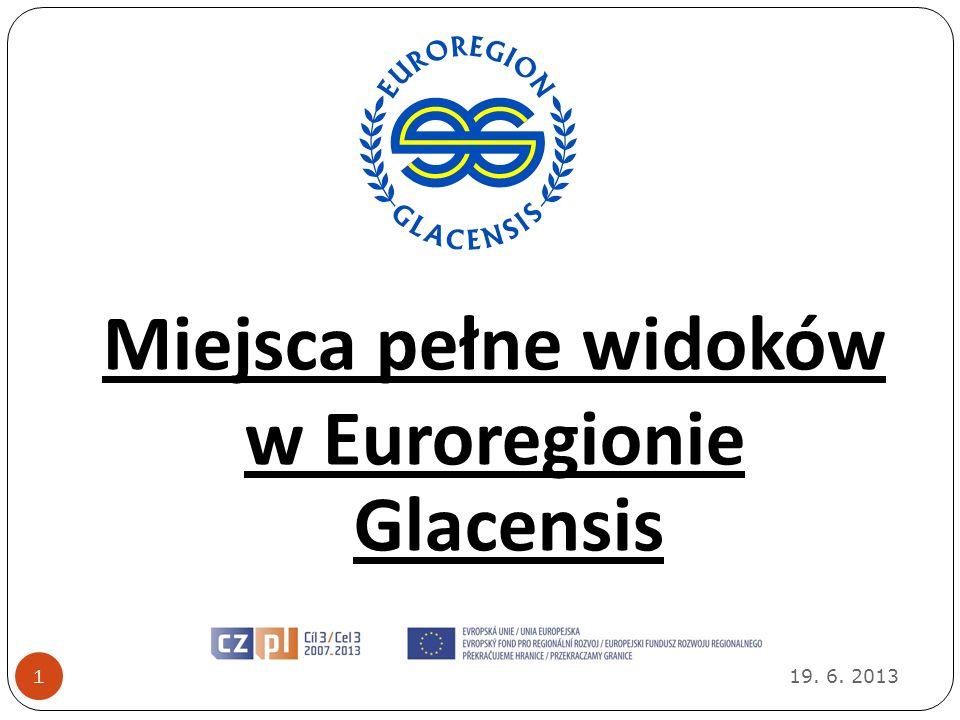 19. 6. 2013 1 Miejsca pełne widoków w Euroregionie Glacensis