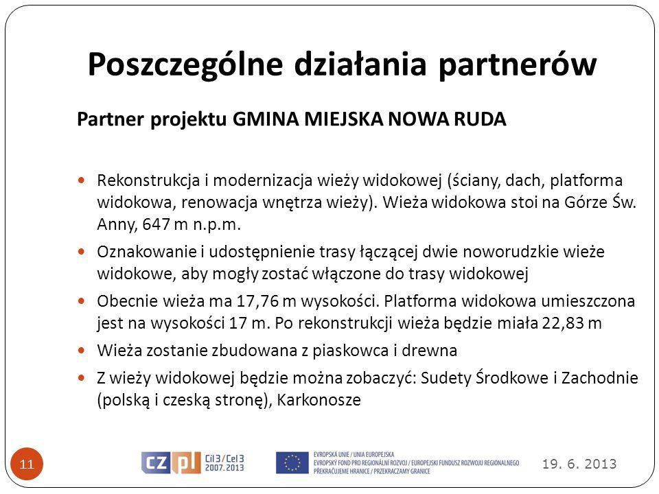 Poszczególne działania partnerów 19. 6. 2013 11 Partner projektu GMINA MIEJSKA NOWA RUDA Rekonstrukcja i modernizacja wieży widokowej (ściany, dach, p