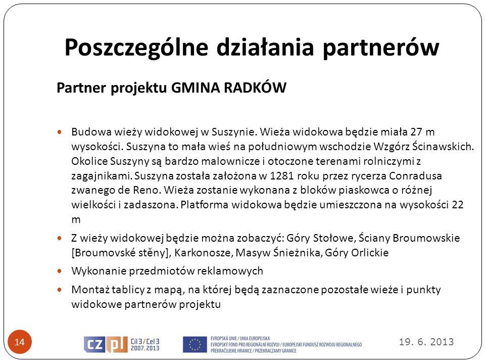 Poszczególne działania partnerów 19. 6. 2013 14 Partner projektu GMINA RADKÓW Budowa wieży widokowej w Suszynie. Wieża widokowa będzie miała 27 m wyso