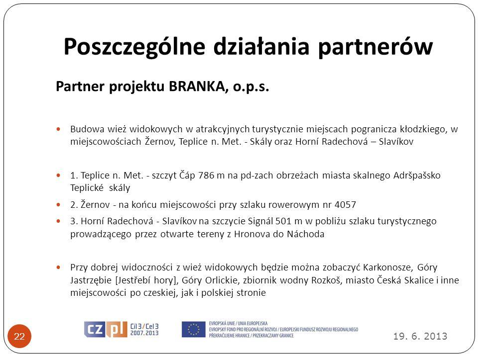 Poszczególne działania partnerów 19. 6. 2013 22 Partner projektu BRANKA, o.p.s. Budowa wież widokowych w atrakcyjnych turystycznie miejscach pogranicz