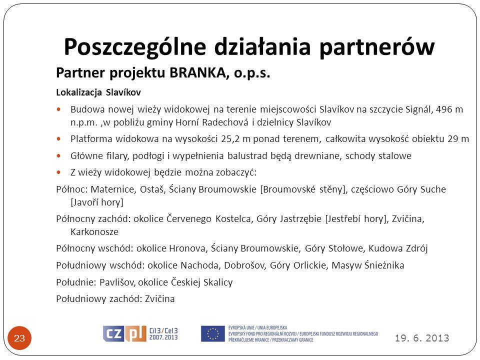 Poszczególne działania partnerów 19. 6. 2013 23 Partner projektu BRANKA, o.p.s. Lokalizacja Slavíkov Budowa nowej wieży widokowej na terenie miejscowo