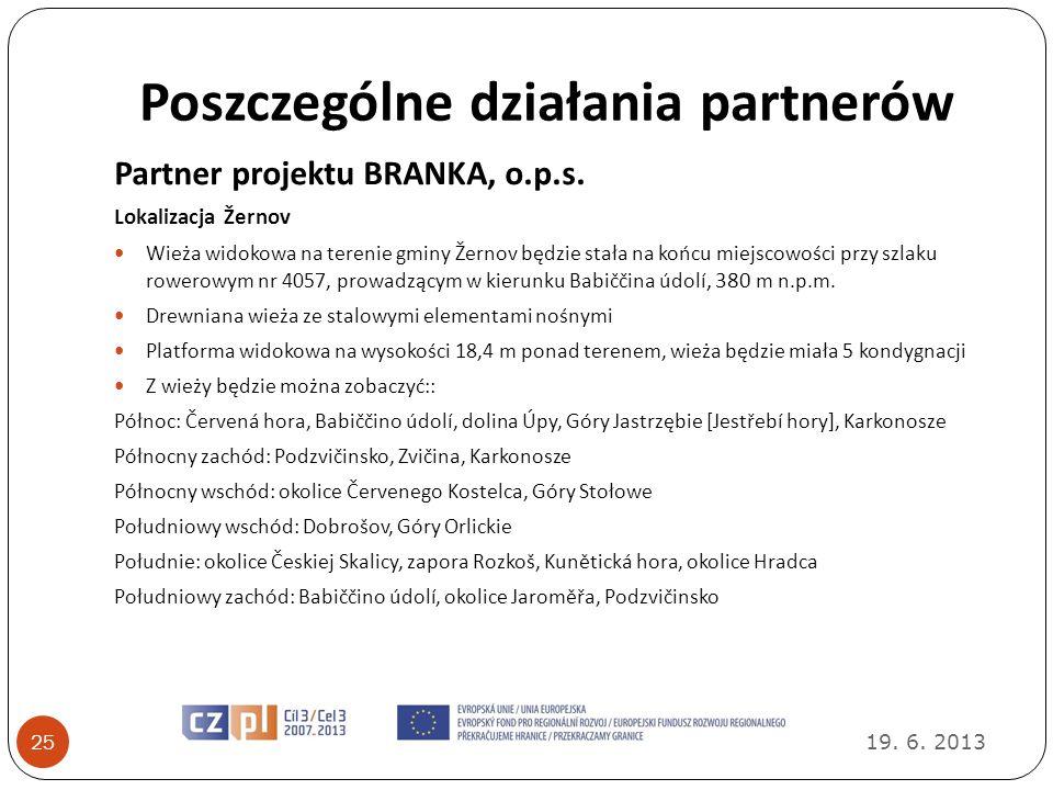 Poszczególne działania partnerów 19. 6. 2013 25 Partner projektu BRANKA, o.p.s. Lokalizacja Žernov Wieża widokowa na terenie gminy Žernov będzie stała