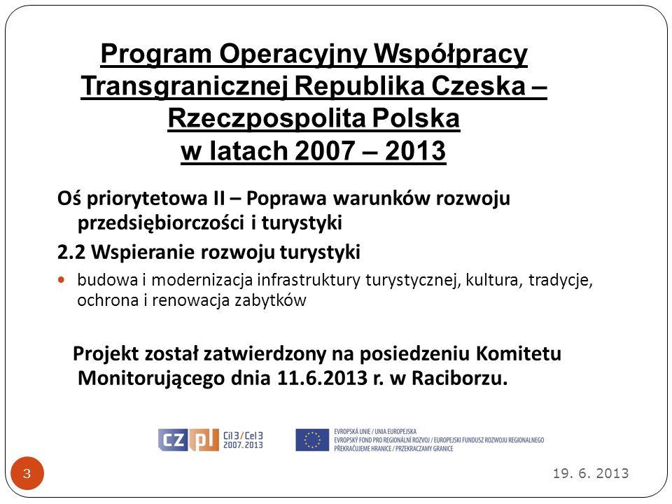 Program Operacyjny Współpracy Transgranicznej Republika Czeska – Rzeczpospolita Polska w latach 2007 – 2013 19. 6. 2013 3 Oś priorytetowa II – Poprawa