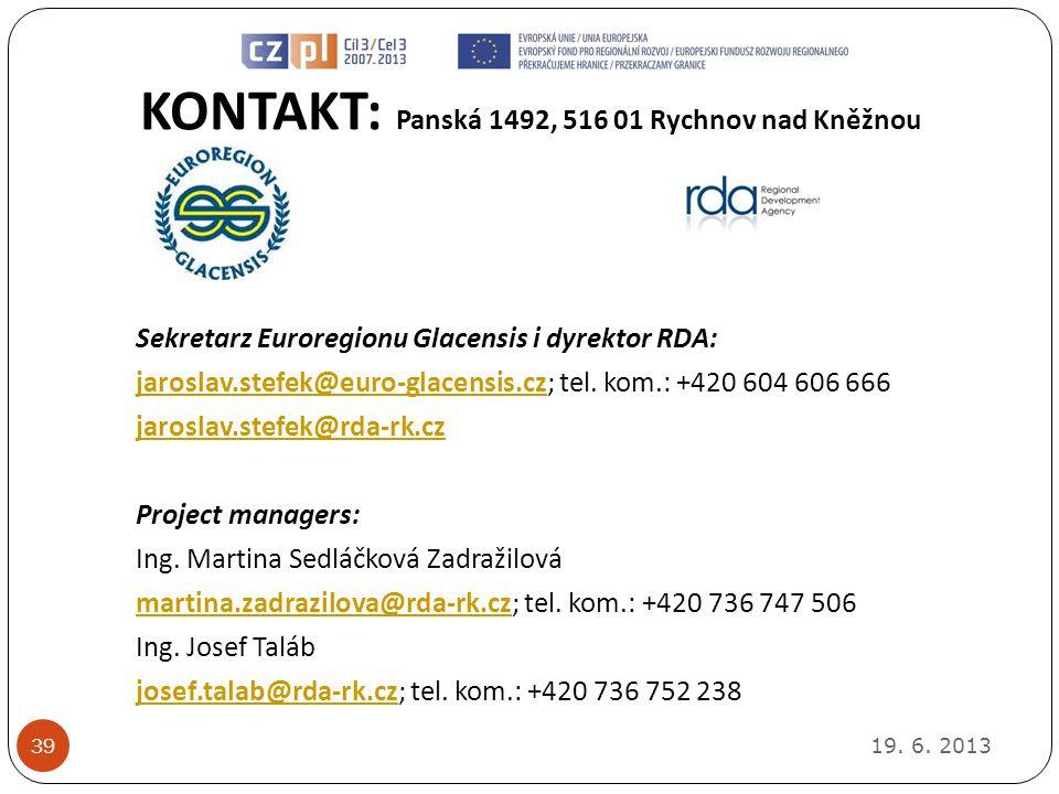KONTAKT: Panská 1492, 516 01 Rychnov nad Kněžnou 19. 6. 2013 39 Sekretarz Euroregionu Glacensis i dyrektor RDA: jaroslav.stefek@euro-glacensis.czjaros