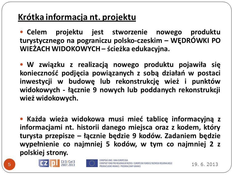 Krótka informacja nt. projektu 19. 6. 2013 5 Celem projektu jest stworzenie nowego produktu turystycznego na pograniczu polsko-czeskim – WĘDRÓWKI PO W