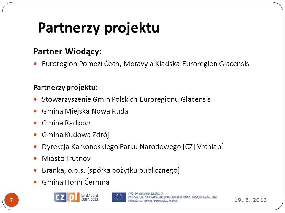 Partnerzy projektu 19. 6. 2013 7 Partner Wiodący: Euroregion Pomezí Čech, Moravy a Kladska-Euroregion Glacensis Partnerzy projektu: Stowarzyszenie Gmi