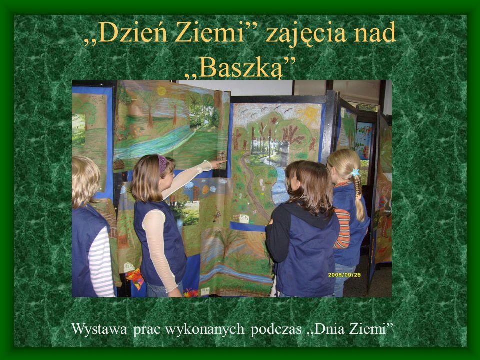 ,,Dzień Ziemi zajęcia nad,,Baszką Wystawa prac wykonanych podczas,,Dnia Ziemi