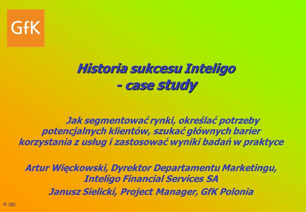 Historia sukcesu Inteligo - case study Jak segmentować rynki, określać potrzeby potencjalnych klientów, szukać głównych barier korzystania z usług i z