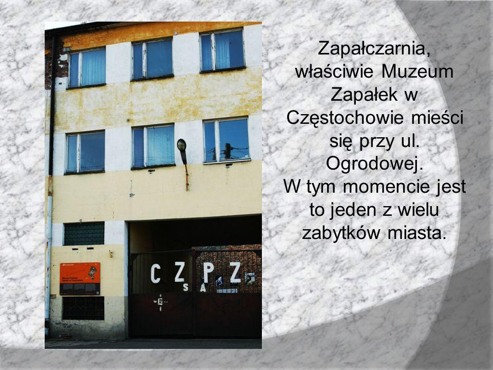 Zapałczarnia, właściwie Muzeum Zapałek w Częstochowie mieści się przy ul. Ogrodowej. W tym momencie jest to jeden z wielu zabytków miasta.