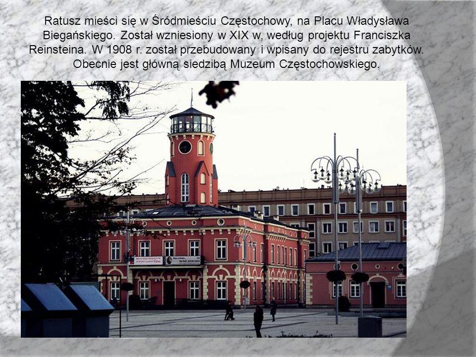 Ratusz mieści się w Śródmieściu Częstochowy, na Placu Władysława Biegańskiego. Został wzniesiony w XIX w, według projektu Franciszka Reinsteina. W 190