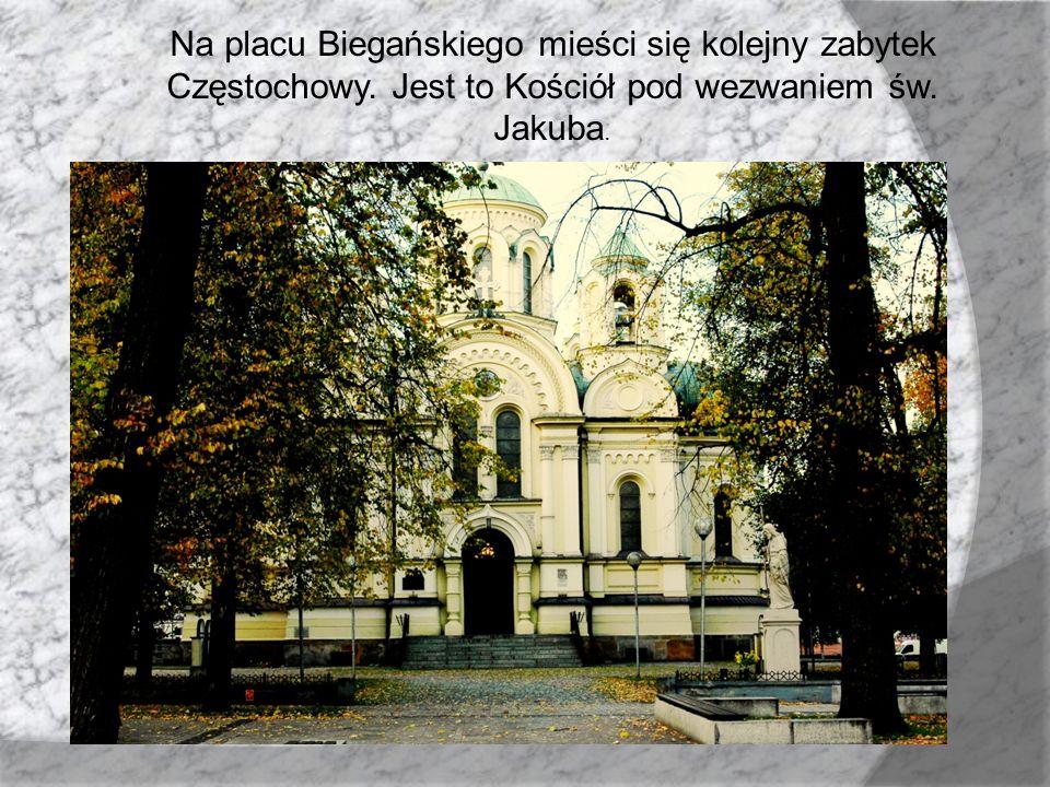 Na placu Biegańskiego mieści się kolejny zabytek Częstochowy. Jest to Kościół pod wezwaniem św. Jakuba.