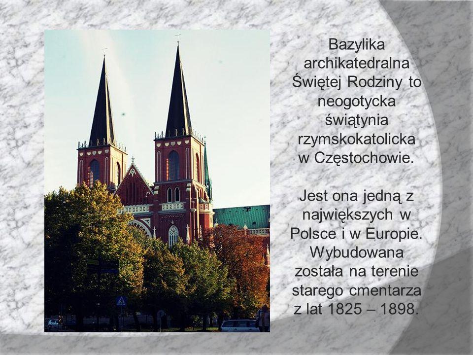 Bazylika archikatedralna Świętej Rodziny to neogotycka świątynia rzymskokatolicka w Częstochowie. Jest ona jedną z największych w Polsce i w Europie.