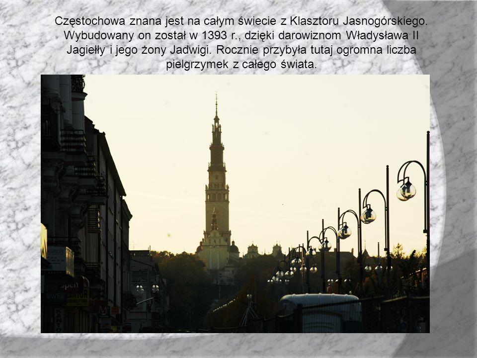 Częstochowa znana jest na całym świecie z Klasztoru Jasnogórskiego. Wybudowany on został w 1393 r., dzięki darowiznom Władysława II Jagiełły i jego żo
