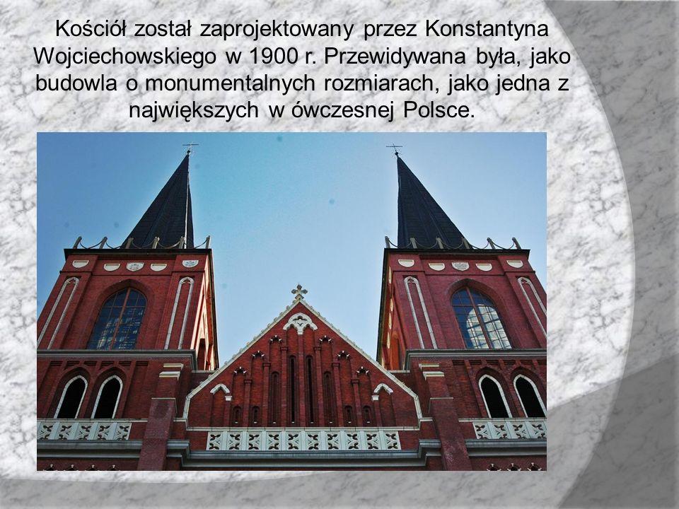 Kościół został zaprojektowany przez Konstantyna Wojciechowskiego w 1900 r. Przewidywana była, jako budowla o monumentalnych rozmiarach, jako jedna z n