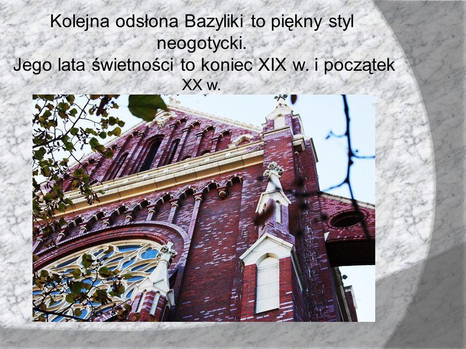 Kolejna odsłona Bazyliki to piękny styl neogotycki. Jego lata świetności to koniec XIX w. i początek XX w.