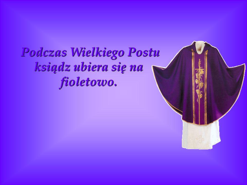 Podczas Wielkiego Postu ksiądz ubiera się na fioletowo.