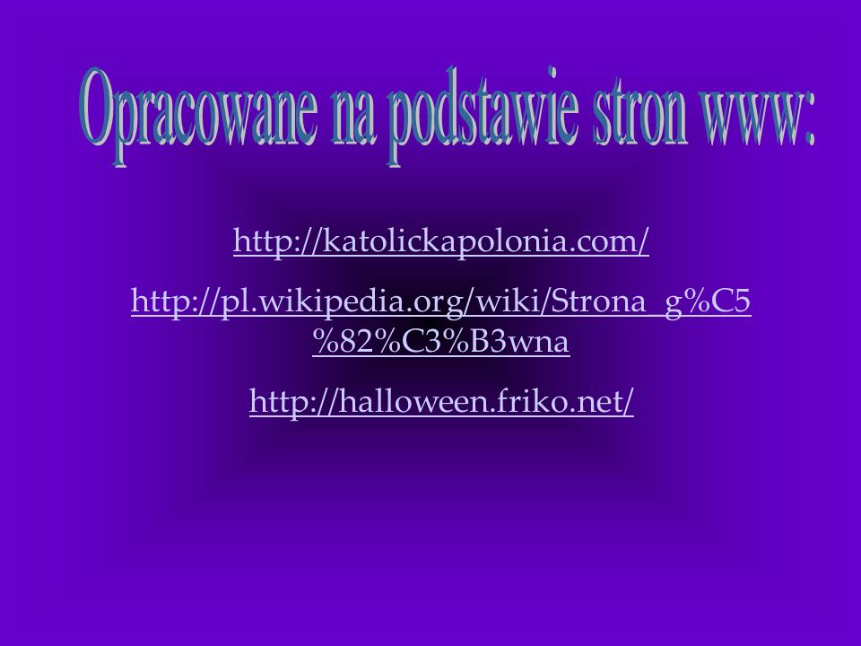 http://katolickapolonia.com/ http://pl.wikipedia.org/wiki/Strona_g%C5 %82%C3%B3wna http://halloween.friko.net/