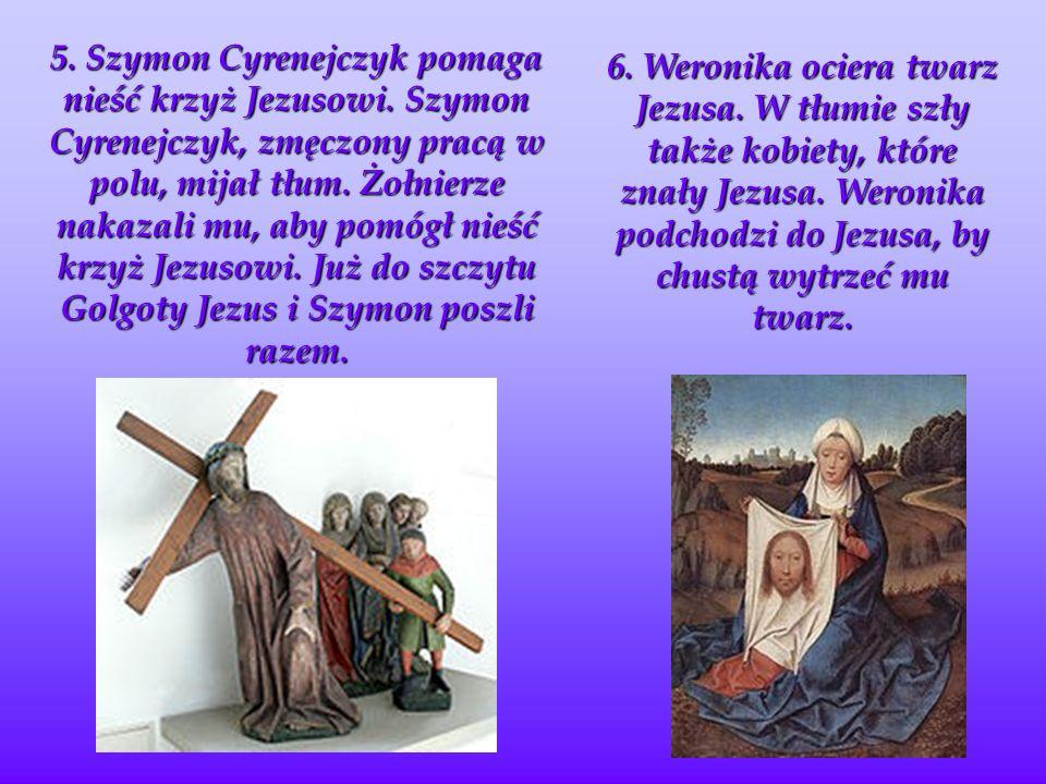 5.Szymon Cyrenejczyk pomaga nieść krzyż Jezusowi.