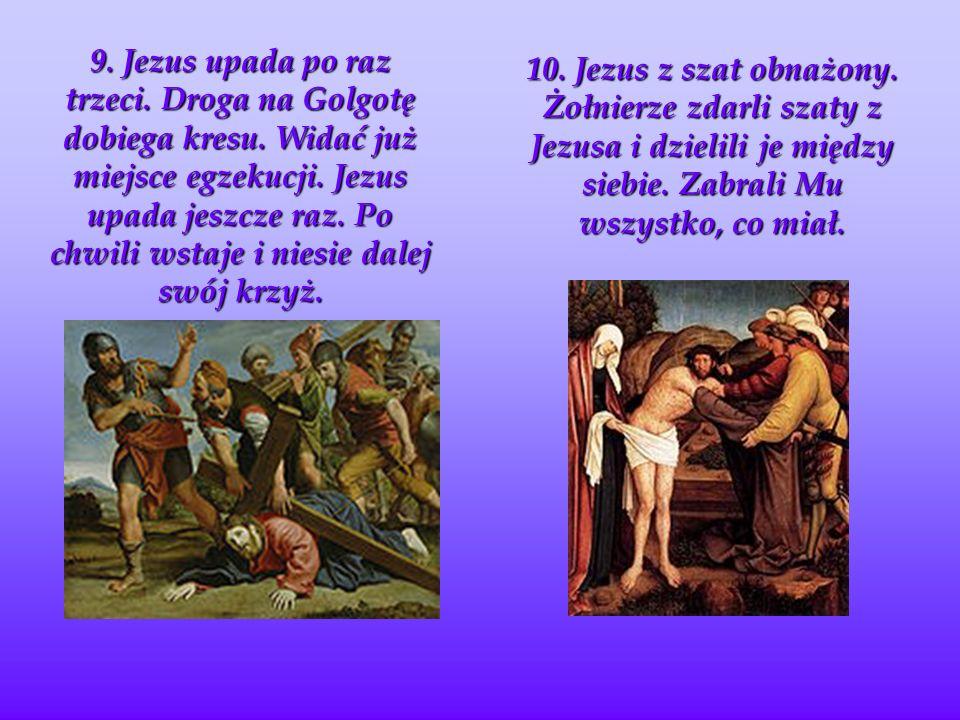 9.Jezus upada po raz trzeci. Droga na Golgotę dobiega kresu.