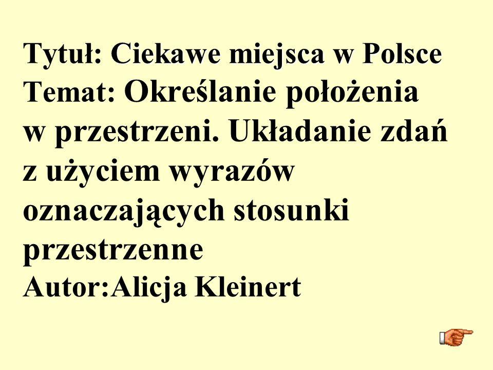 Ciekawe miejsca w Polsce Tytuł: Ciekawe miejsca w Polsce Temat: Określanie położenia w przestrzeni. Układanie zdań z użyciem wyrazów oznaczających sto