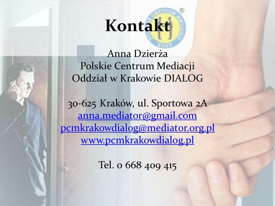 Kontakt Anna Dzierża Polskie Centrum Mediacji Oddział w Krakowie DIALOG 30-625 Kraków, ul. Sportowa 2A anna.mediator@gmail.com pcmkrakowdialog@mediato