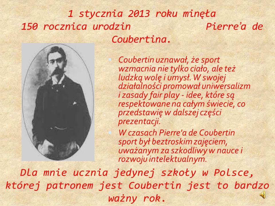 Pierre de Coubertin Żył w latach 1863 - 1937