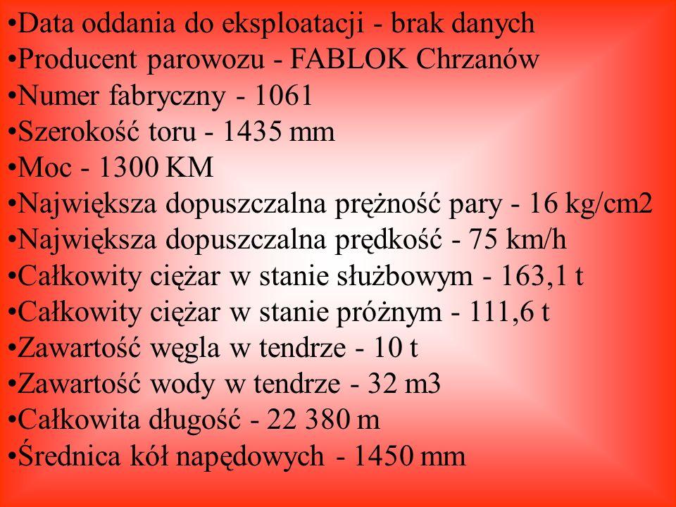 Data oddania do eksploatacji - brak danych Producent parowozu - FABLOK Chrzanów Numer fabryczny - 1061 Szerokość toru - 1435 mm Moc - 1300 KM Najwięks