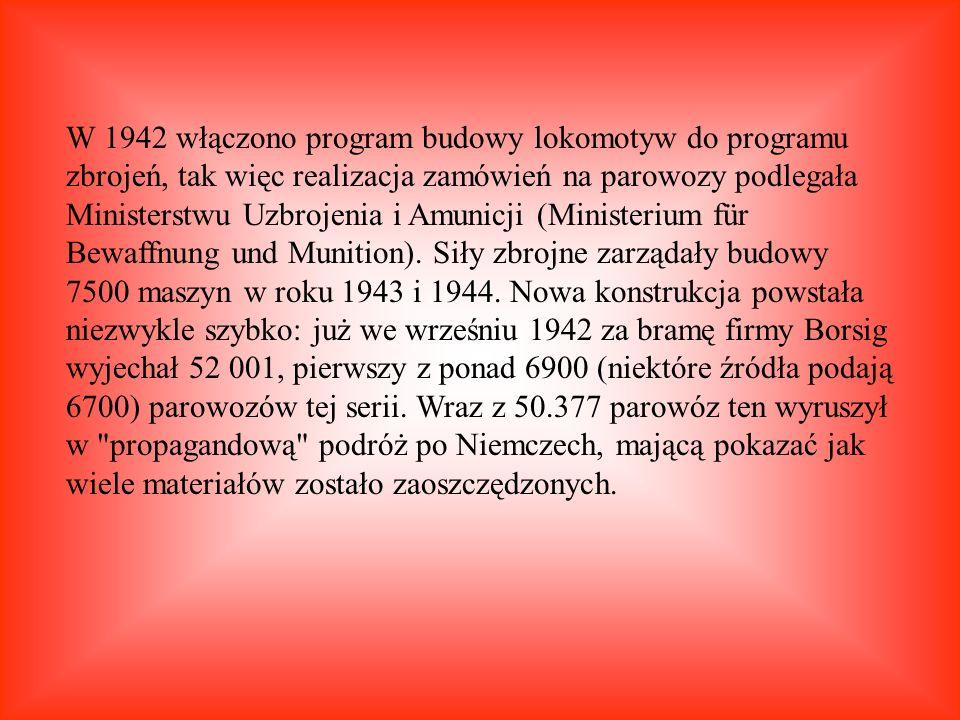 W 1942 włączono program budowy lokomotyw do programu zbrojeń, tak więc realizacja zamówień na parowozy podlegała Ministerstwu Uzbrojenia i Amunicji (M