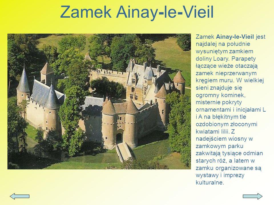 Zamek Ainay-le-Vieil Zamek Ainay-le-Vieil jest najdalej na południe wysuniętym zamkiem doliny Loary. Parapety łączące wieże otaczają zamek nieprzerwan