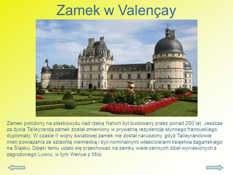 Zamek w Valençay Zamek położony na płaskowyżu nad rzeką Nahon był budowany przez ponad 200 lat. Jeszcze za życia Talleyranda zamek został zmieniony w