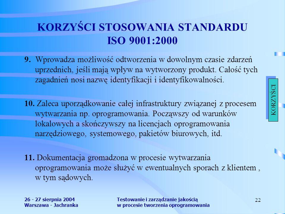 26 - 27 sierpnia 2004 Warszawa - Jachranka Testowanie i zarządzanie jakością w procesie tworzenia oprogramowania 22 KORZYŚCI STOSOWANIA STANDARDU ISO 9001:2000 9.