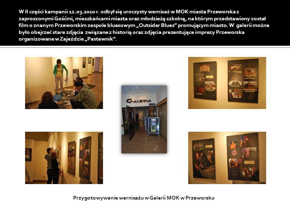 W II części kampanii 12.03.2010 r. odbył się uroczysty wernisaż w MOK miasta Przeworska z zaproszonymi Gośćmi, mieszkańcami miasta oraz młodzieżą szko