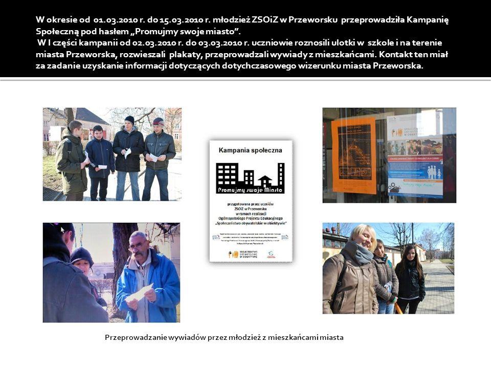 W okresie od 01.03.2010 r. do 15.03.2010 r. młodzież ZSOiZ w Przeworsku przeprowadziła Kampanię Społeczną pod hasłem Promujmy swoje miasto. W I części