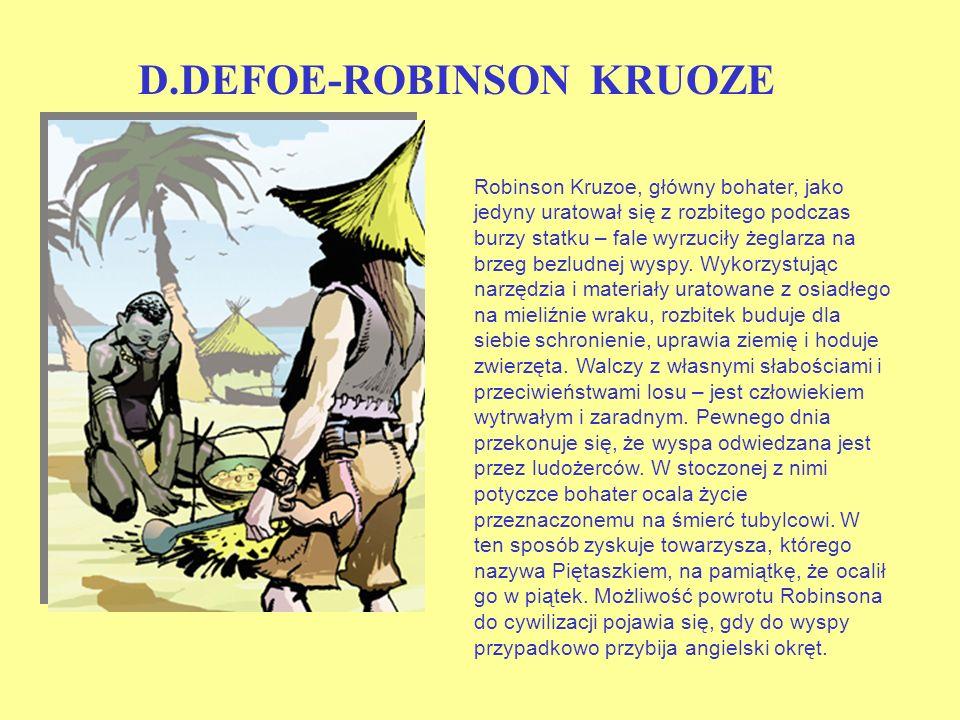 D.DEFOE-ROBINSON KRUOZE Robinson Kruzoe, główny bohater, jako jedyny uratował się z rozbitego podczas burzy statku – fale wyrzuciły żeglarza na brzeg bezludnej wyspy.