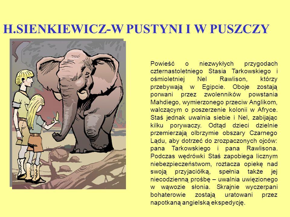 H.SIENKIEWICZ-W PUSTYNI I W PUSZCZY Powieść o niezwykłych przygodach czternastoletniego Stasia Tarkowskiego i ośmioletniej Nel Rawlison, którzy przebywają w Egipcie.
