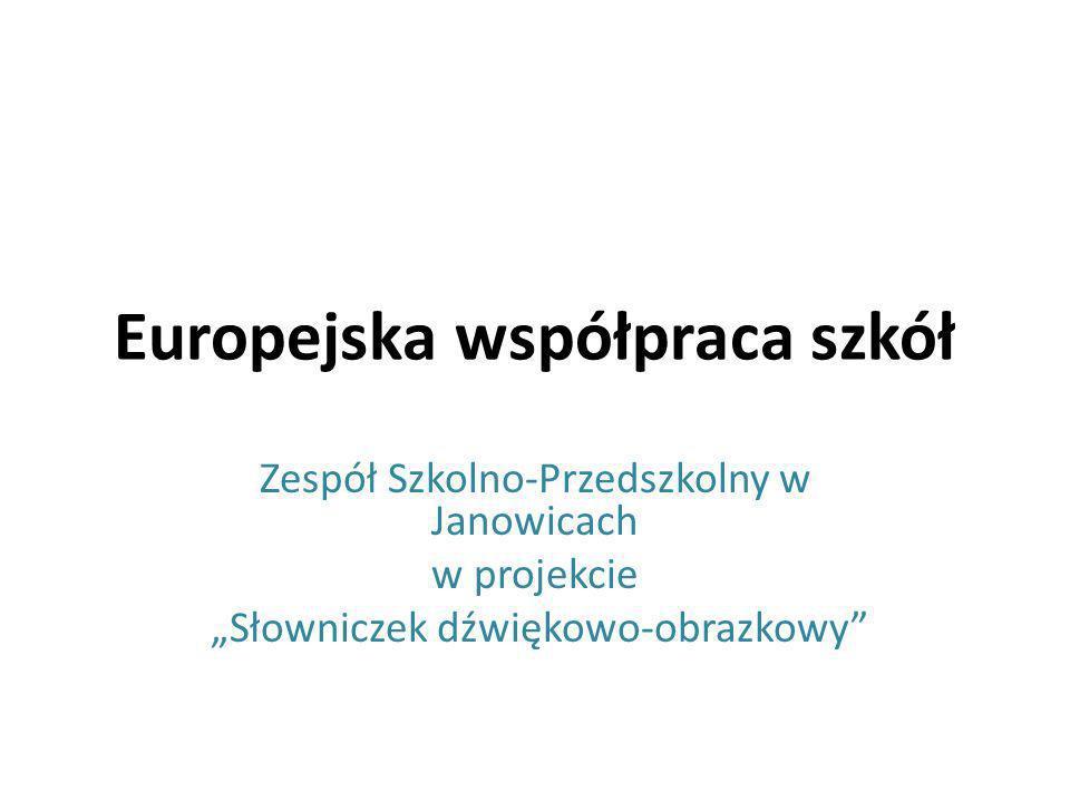Europejska współpraca szkół Zespół Szkolno-Przedszkolny w Janowicach w projekcie Słowniczek dźwiękowo-obrazkowy